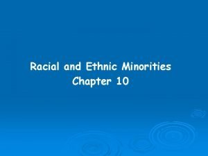 Racial and Ethnic Minorities Chapter 10 The Concept