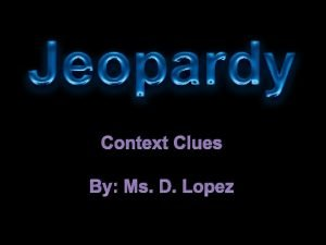 Context Clues By Ms D Lopez JEOPARDY Context