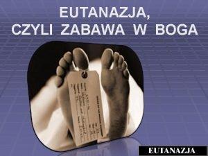 EUTANAZJA CZYLI ZABAWA W BOGA ETYMOLOGIA TERMINU Sowo