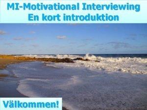 MIMotivational Interviewing En kort introduktion Vlkommen Liria Ortiz