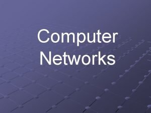 Computer Networks Introducing Computer Networks n A computer