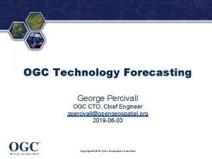OGC Technology Forecasting George Percivall OGC CTO Chief