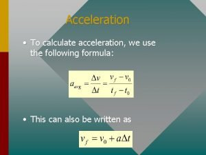 Acceleration To calculate acceleration we use the following