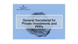 General Secretariat for Private Investments and PPPs Contents