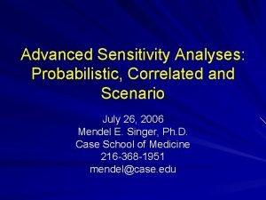 Advanced Sensitivity Analyses Probabilistic Correlated and Scenario July
