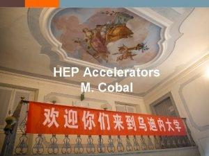 HEP Accelerators M Cobal Few things about Accelerators