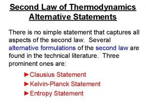 Second Law of Thermodynamics Alternative Statements There is