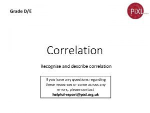 Grade DE Correlation Recognise and describe correlation If