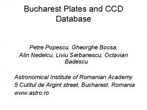 Bucharest Plates and CCD Database Petre Popescu Gheorghe