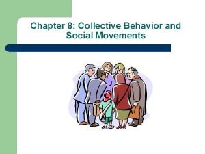 Chapter 8 Collective Behavior and Social Movements COLLECTIVE