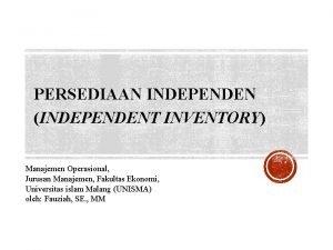 PERSEDIAAN INDEPENDEN INDEPENDENT INVENTORY Manajemen Operasional Jurusan Manajemen