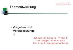 Teamentwicklung Vorgehen und Voraussetzunge n Team Eine Gruppe