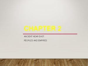 CHAPTER 2 ANCIENT NEAR EAST PEOPLES AND EMPIRES