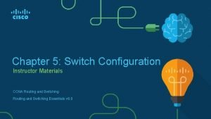 Chapter 5 Switch Configuration Instructor Materials CCNA Routing