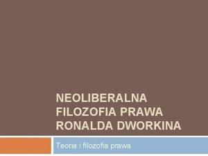 NEOLIBERALNA FILOZOFIA PRAWA RONALDA DWORKINA Teoria i filozofia