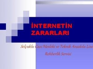 NTERNETN ZARARLARI Seluklu Gazi Mesleki ve Teknik Anadolu