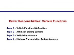 Driver Responsibilities Vehicle Functions Topic 1 Vehicle FunctionsMalfunctions