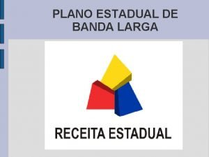 PLANO ESTADUAL DE BANDA LARGA PLANO ESTADUAL DE