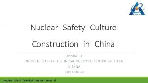 Nuclear Safety Culture Construction in China ZHANG LI