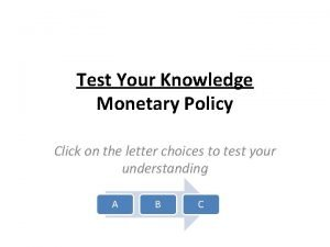 Test Your Knowledge Monetary Policy Click on the