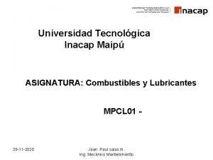 Universidad Tecnolgica Inacap Maip ASIGNATURA Combustibles y Lubricantes