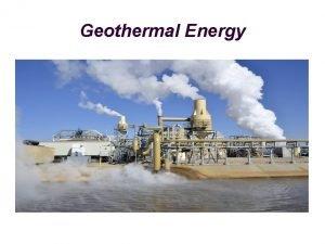 Geothermal Energy What is Geothermal Energy Geothermal energy
