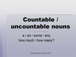 Countable uncountable nouns a an some any how