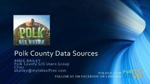 Polk County Data Sources AME BAILEY Polk County