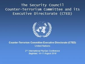 The Security Council CounterTerrorism Committee and its Executive