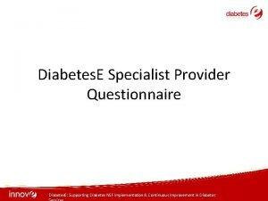 Diabetes E Specialist Provider Questionnaire Diabetes E Supporting
