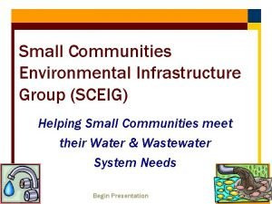 Small Communities Environmental Infrastructure Group SCEIG Helping Small