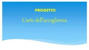 PROGETTO Larte dellaccoglienza ITINERARIO 1 PRESENTO LA MIA