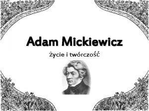 Adam Mickiewicz ycie i twrczo ycie Adam Bernard