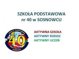 SZKOA PODSTAWOWA nr 40 w SOSNOWCU AKTYWNA SZKOA