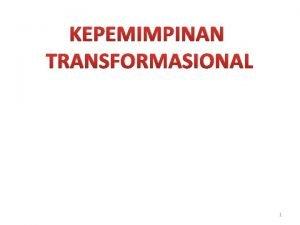 KEPEMIMPINAN TRANSFORMASIONAL 1 PENGARUH PERUBAHAN 2 PERUBAHAN PERBAIKAN