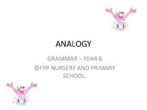 ANALOGY GRAMMAR YEAR 6 FPP NURSERY AND PRIMARY