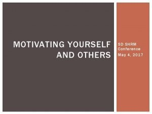 MOTIVATING YOURSELF AND OTHERS SD SHRM Conference May