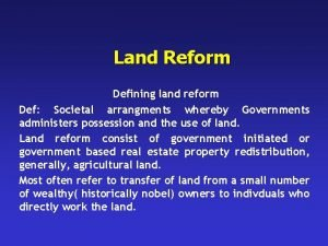 Land Reform Defining land reform Def Societal arrangments