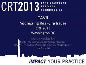 TAVR Addressing RealLife Issues CRT 2013 Washington DC