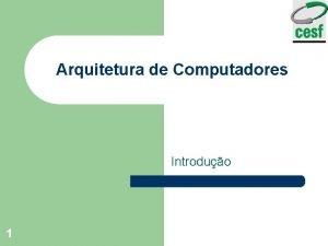 Arquitetura de Computadores Introduo 1 Arquitetura de Computadores