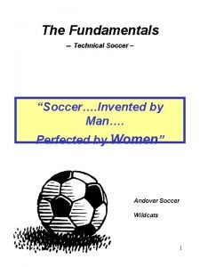 The Fundamentals Technical Soccer Soccer Invented by Man
