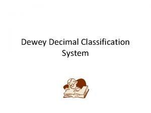 Dewey Decimal Classification System Melvil Dewey invented the
