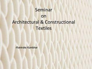 Seminar on Architectural Constructional Textiles Ravindra Kumbhar Introduction