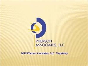 2010 Pherson Associates LLC Proprietary 1 PHERSON ASSOCIATES