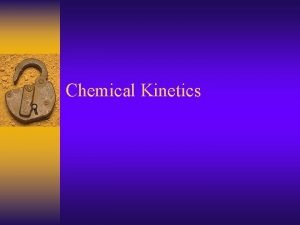 Chemical Kinetics Kinetics Reaction Rates The speed of