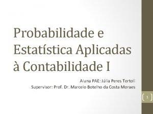 Probabilidade e Estatstica Aplicadas Contabilidade I Aluna PAE