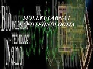 MOLEKULARNA I NANOTEHNOLOGIJA NANOTEHNOLOGIJA Iako naslov ovog poglavlja
