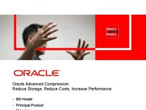 Oracle Advanced Compression Reduce Storage Reduce Costs Increase