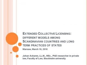 EXTENDED COLLECTIVE LICENSING DIFFERENT MODELS AMONG SCANDINAVIAN COUNTRIES