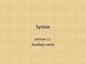 Syntax Lecture 11 Auxiliary verbs The Aspectual Auxiliaries